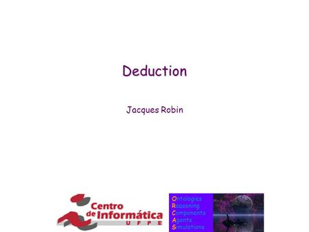 Ontologies Reasoning Components Agents Simulations Deduction Jacques Robin.