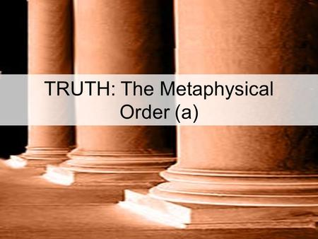 TRUTH: The Metaphysical Order (a). Part 6 The Secondary Mandate – Teach that Which Transforms Session 6.24 Secondary Task # 2: Teaching that Which Transforms.