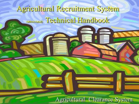 Agricultural Recruitment System (abbreviated) Technical Handbook Agricultural Clearance System.