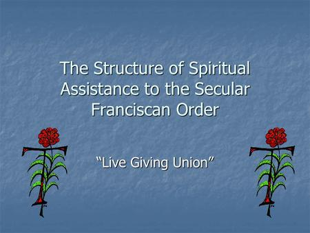 The Structure of Spiritual Assistance to the Secular Franciscan Order Live Giving Union.