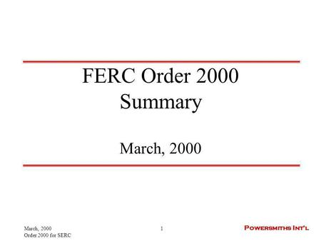 March, 2000 Order 2000 for SERC 1 Powersmiths Intl FERC Order 2000 Summary March, 2000.