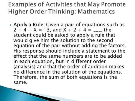 Apply a Rule: Given a pair of equations such as 2 + 4 + X = 13, and X + 2 + 4 = ___, the student could be asked to apply a rule that would give him the.