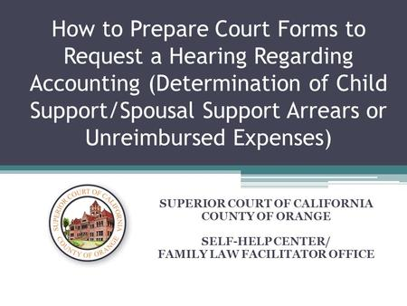 How to Prepare Court Forms to Request a Hearing Regarding Accounting (Determination of Child Support/Spousal Support Arrears or Unreimbursed Expenses)