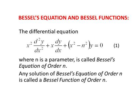 BESSELS EQUATION AND BESSEL FUNCTIONS: The differential equation (1) where n is a parameter, is called Bessels Equation of Order n. Any solution of Bessels.