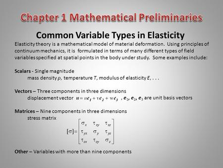 Common Variable Types in Elasticity Elasticity theory is a mathematical model of material deformation. Using principles of continuum mechanics, it is formulated.