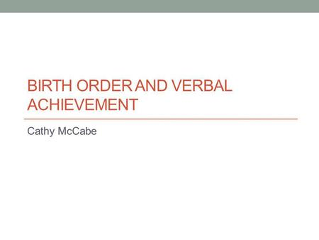 BIRTH ORDER AND VERBAL ACHIEVEMENT Cathy McCabe.