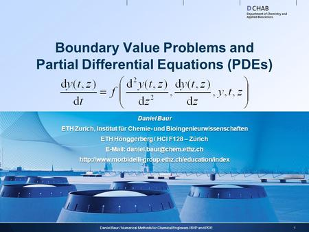 Boundary Value Problems and Partial Differential Equations (PDEs) 1Daniel Baur / Numerical Methods for Chemical Engineers / BVP and PDE Daniel Baur ETH.