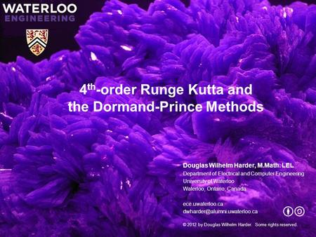4 th -order Runge Kutta and the Dormand-Prince Methods Douglas Wilhelm Harder, M.Math. LEL Department of Electrical and Computer Engineering University.