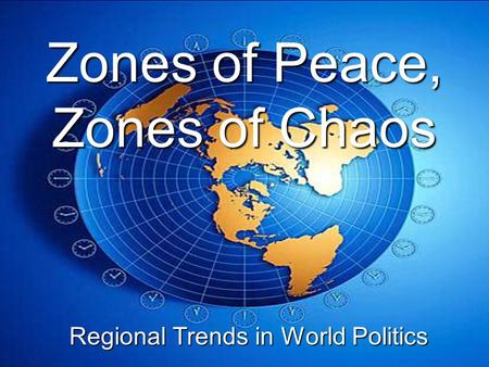 Zones of Peace, Zones of Chaos Regional Trends in World Politics.