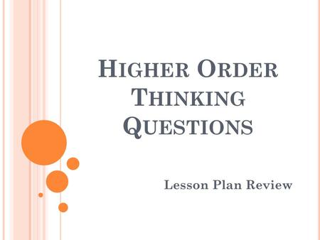 H IGHER O RDER T HINKING Q UESTIONS Lesson Plan Review.