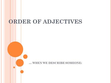 ORDER OF ADJECTIVES … WHEN WE DESCRIBE SOMEONE:. F OLLOW THIS ORDER : 1. HEIGHT (short / tall …) 2. BUILD (overweight / fat / slim / thin …) 3. AGE (young.