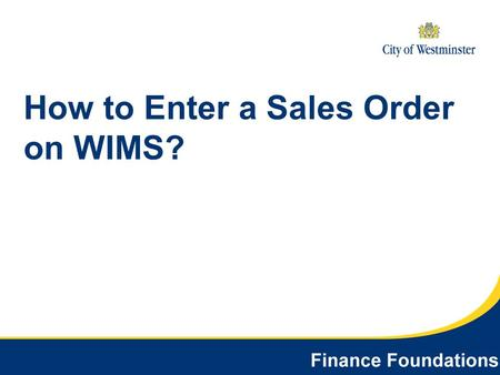 How to Enter a Sales Order on WIMS?. Sales Order Entry in 4 Steps Step - How to login to WIMS and navigate to the sales order entry screen Step - How.