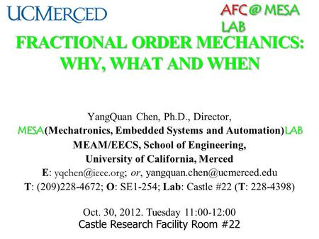 MESA LAB FRACTIONAL ORDER MECHANICS: WHY, WHAT AND WHEN YangQuan Chen, Ph.D., Director, MESA LAB MESA (Mechatronics, Embedded Systems and Automation)