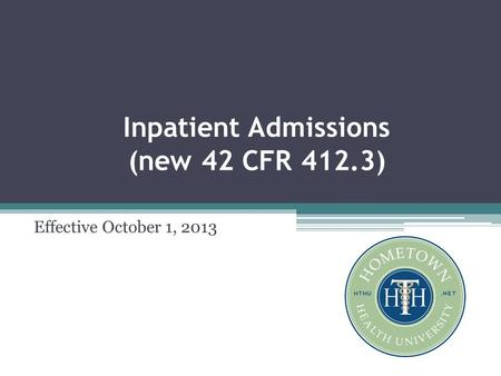 Inpatient Admissions (new 42 CFR 412.3) Effective October 1, 2013.
