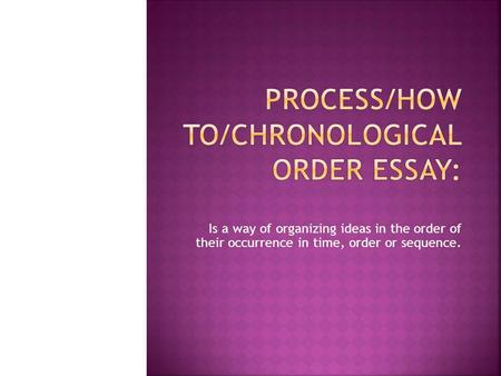 Is a way of organizing ideas in the order of their occurrence in time, order or sequence.