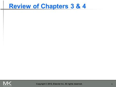 1 Review of Chapters 3 & 4 Copyright © 2012, Elsevier Inc. All rights reserved.