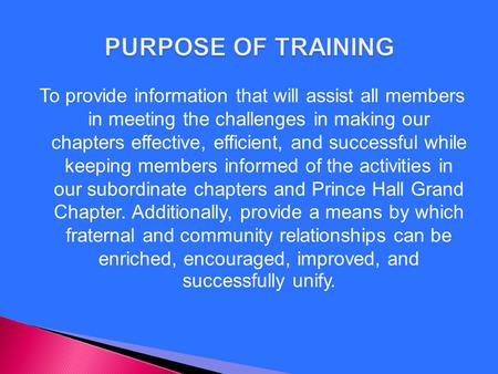 To provide information that will assist all members in meeting the challenges in making our chapters effective, efficient, and successful while keeping.