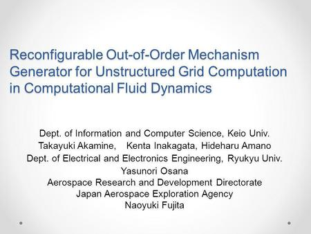 Reconfigurable Out-of-Order Mechanism Generator for Unstructured Grid Computation in Computational Fluid Dynamics Dept. of Information and Computer Science,