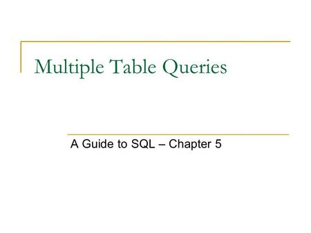 Multiple Table Queries A Guide to SQL – Chapter 5.
