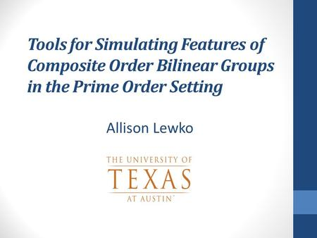 Tools for Simulating Features of Composite Order Bilinear Groups in the Prime Order Setting Allison Lewko TexPoint fonts used in EMF. Read the TexPoint.