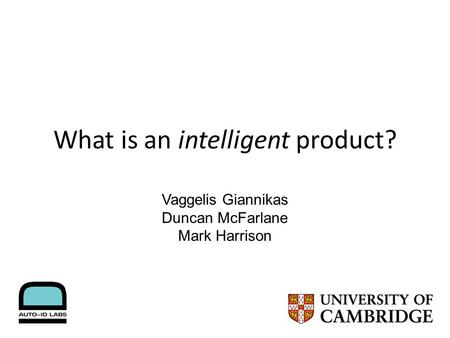 What is an intelligent product? Vaggelis Giannikas Duncan McFarlane Mark Harrison.