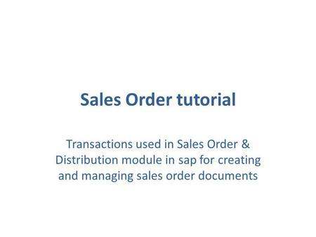 Sales Order tutorial Transactions used in Sales Order & Distribution module in sap for creating and managing sales order documents.