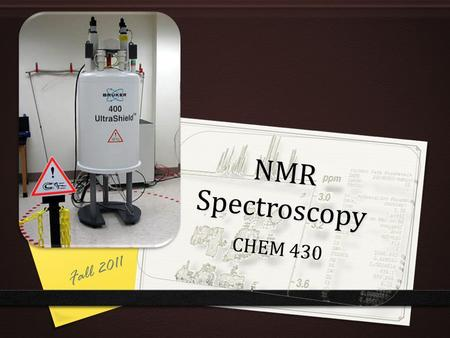 NMR Spectroscopy CHEM 430 Fall 2011. F IRST O RDER S PECTRA For a spectrum to be 1 st order, the between the chemical shifts of any given pair of nuclei.