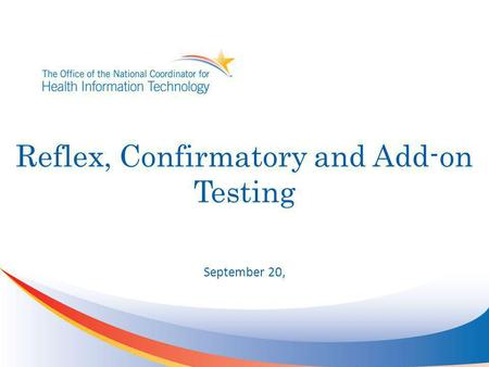 Reflex, Confirmatory and Add-on Testing