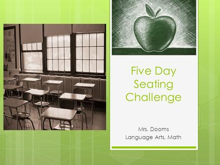 Five Day Seating Challenge Mrs. Dooms Language Arts, Math.