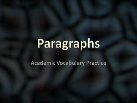 Academic Vocabulary Practice. A section of text focused on a single idea is a … A section of text focused on a single idea is a … A ) Topic sentence B)