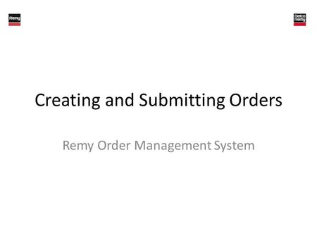 Creating and Submitting Orders Remy Order Management System.