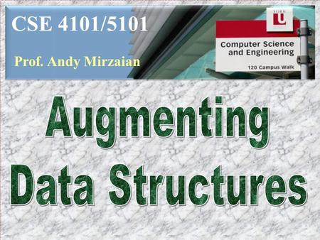 CSE 4101/5101 Prof. Andy Mirzaian. TOPICS Augmentation Order Statistics Dictionary Interval Tree Overlapping Windows 2.