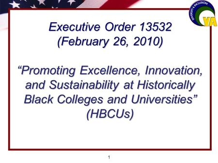 1 Executive Order 13532 (February 26, 2010) Promoting Excellence, Innovation, and Sustainability at Historically Black Colleges and Universities (HBCUs)