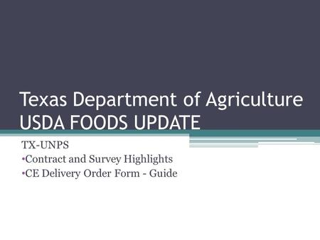 Texas Department of Agriculture USDA FOODS UPDATE TX-UNPS Contract and Survey Highlights CE Delivery Order Form - Guide.