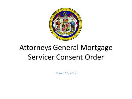 Attorneys General Mortgage Servicer Consent Order March 13, 2012.