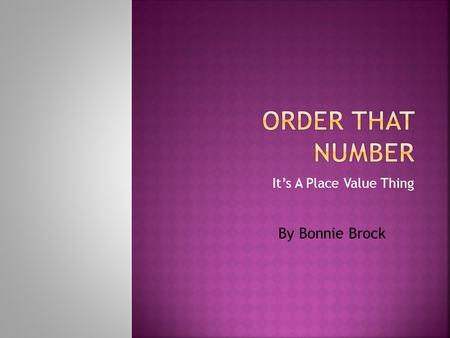 Its A Place Value Thing By Bonnie Brock. 5.1Number, operation, and quantitative reasoning.. The student uses place value to represent whole numbers and.