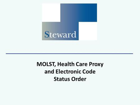 MOLST, Health Care Proxy and Electronic Code Status Order.