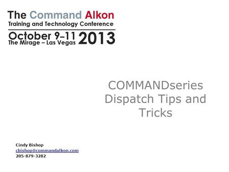 COMMANDseries Dispatch Tips and Tricks Cindy Bishop 205-879-3282.