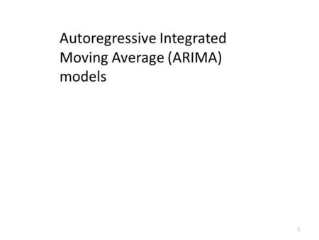 Autoregressive Integrated Moving Average (ARIMA) models 1.