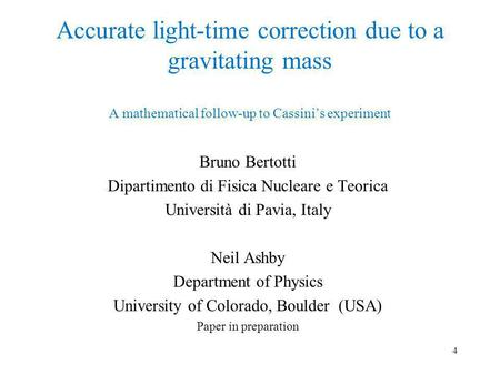 Accurate light-time correction due to a gravitating mass A mathematical follow-up to Cassinis experiment Bruno Bertotti Dipartimento di Fisica Nucleare.