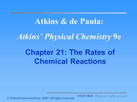 Atkins & de Paula: Atkins Physical Chemistry 9e Chapter 21: The Rates of Chemical Reactions.