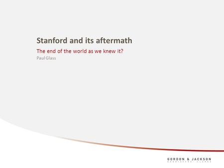 Stanford and its aftermath The end of the world as we knew it? Paul Glass.