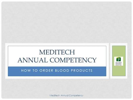 Meditech Annual Competency HOW TO ORDER BLOOD PRODUCTS MEDITECH ANNUAL COMPETENCY.