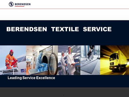 1 BERENDSEN TEXTILE SERVICE Leading Service Excellence.