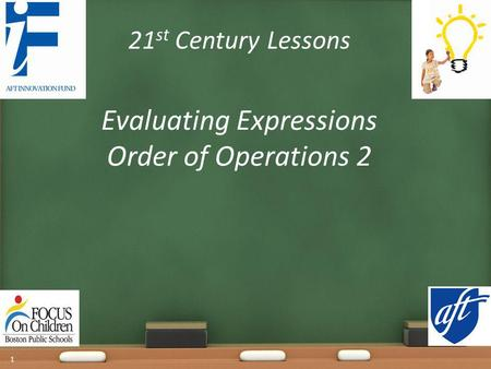 21 st Century Lessons Evaluating Expressions Order of Operations 2 1.