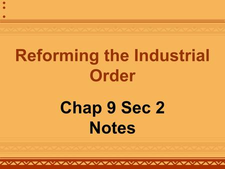 Reforming the Industrial Order Chap 9 Sec 2 Notes.