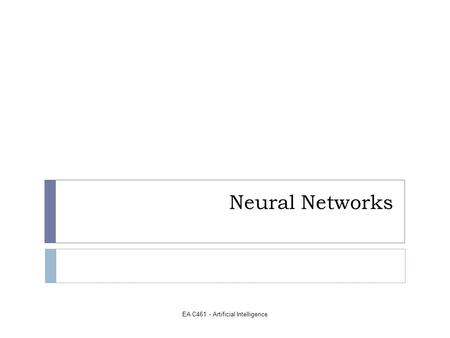 EA C461 - Artificial Intelligence Neural Networks.