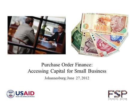 Purchase Order Finance: Accessing Capital for Small Business Johannesburg; June 27, 2012.