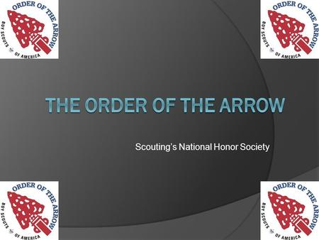 Scoutings National Honor Society. What is the Order of the Arrow (OA)? Scoutings National Honor Society Brotherhood of Cheerful Service.