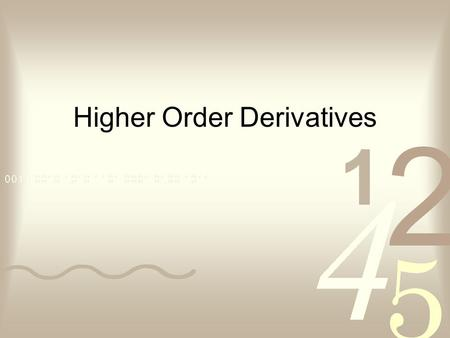 Higher Order Derivatives. Find if. Substitute back into the equation.